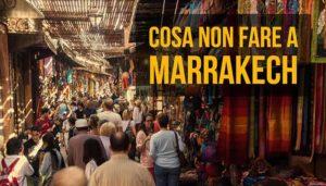 Cosa NON fare a Marrakech, 5 consigli utili