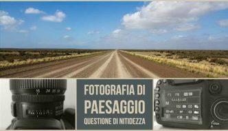Fotografia di Paesaggio, questione di Nitidezza