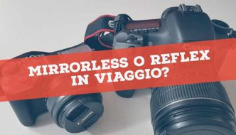 Mirrorless o Reflex in viaggio?