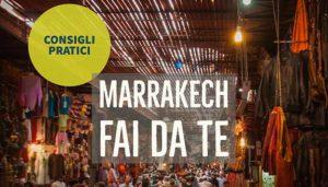 Marrakech fai da te, consigli utili per viaggiare in autonomia